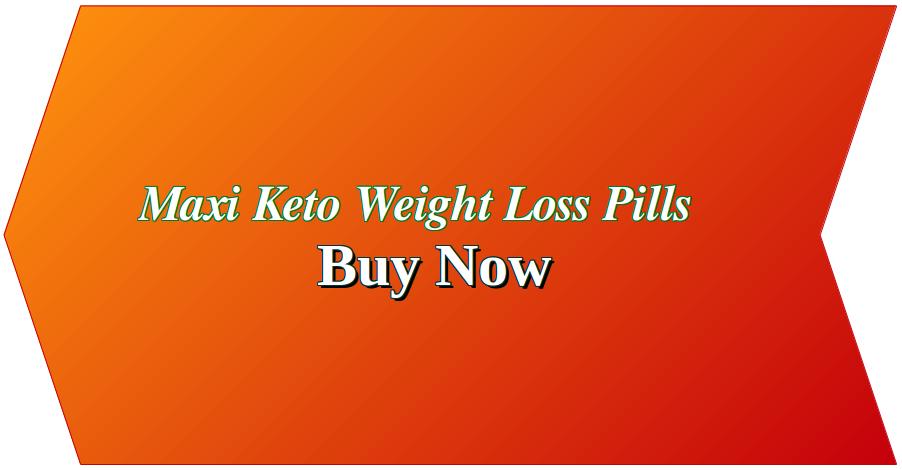Maxi Keto Pills Reviews & Benefits